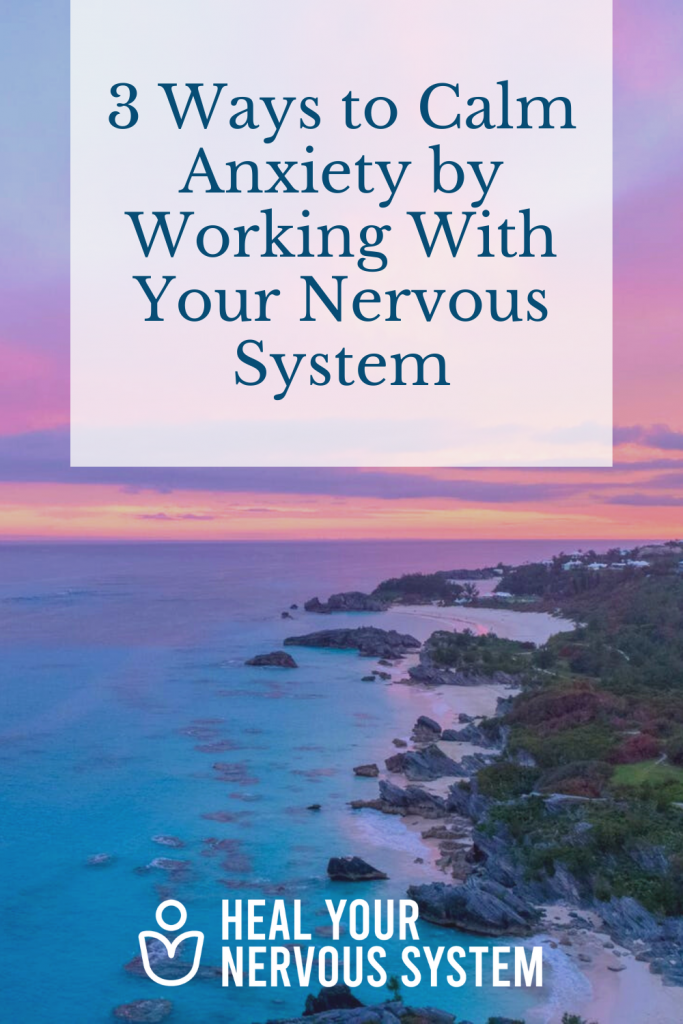 3 Ways to Calm Anxiety by Working With Your Nervous System