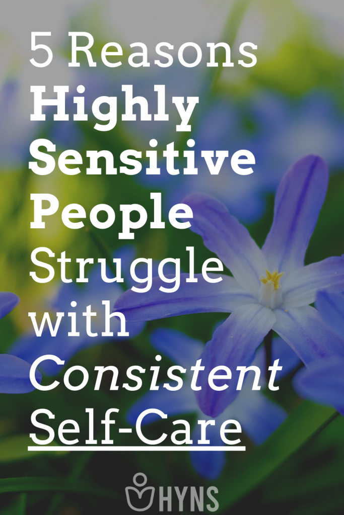 5 Reasons Highly Sensitive People Struggle with Consistent Self-Care