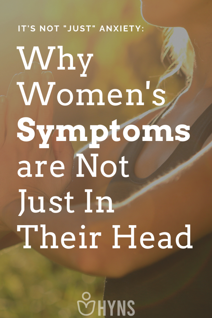 """It's Not """"Just"""" Anxiety: Why Women's Symptoms are Not Just In Their Head"""